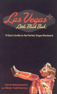 Las Vegas Little Black Book: A Guys Guide to the Perfect Vegas Getaway David  DeMontmollin