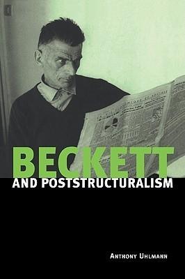 Beckett and Poststructuralism Anthony Uhlmann