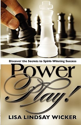 Power Play: Discover the Secrets to Spirit-Winning Success Lisa J. Wicker