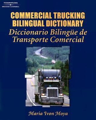 Commercial Trucking Bilingual Dictionary: English/Spanish  by  Maria Moya