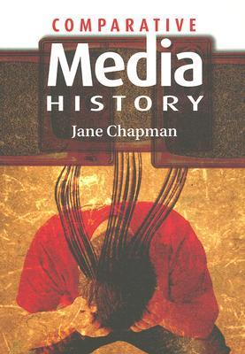 Comparative Media History - An Introduction: 1789 to the Present  by  Jane Chapman