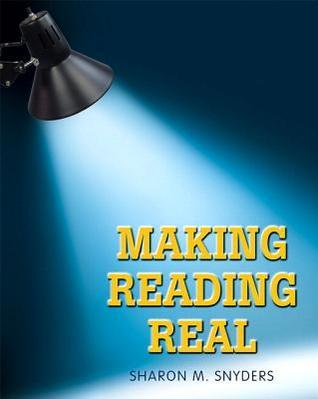 Making Reading Real Sharon M. Snyders