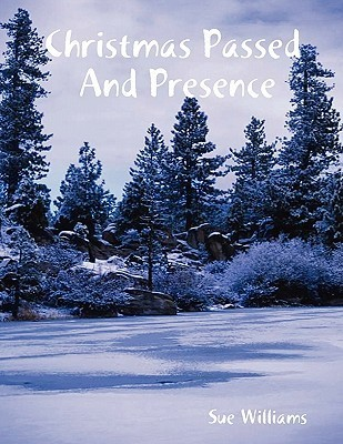 Christmas Passed and Presence  by  Sue        Williams