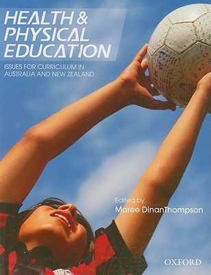 Health & Physical Education: Issues for Curriculum in Australia and New Zealand  by  Maree DinanThompson