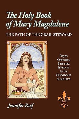The Holy Book of Mary Magdalene: The Path of the Grail Steward  by  Jennifer Reif