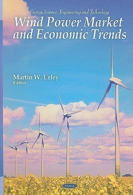 Wind Power Market and Economic Trends  by  Martin W. Urley