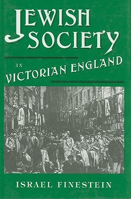 Jewish Society in Victorian England: Collected Essays Israel Finestein