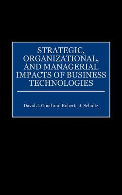 Strategic, Organizational, and Managerial Impacts of Business Technologies David Good