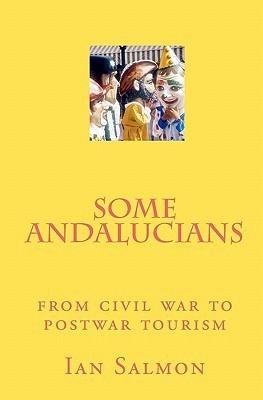 Some Andalucians: From Civil War to Postwar Tourism Ian Salmon