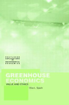 Greenhouse Economics Values and Ethics  by  Clive Spash
