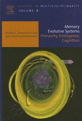 Memory Evolutive Systems: Hierarchy, Emergence, Cognition Andrée C. Ehresmann