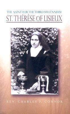St Therese of Lisieux: The Saint for the Third Millennium Charles P. Connor