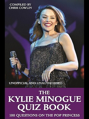 The Kylie Minogue Quiz Book  by  Chris Cowlin