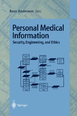 Personal Medical Information: Security, Engineering, And Ethics: Personal Information Workshop, Cambridge, Uk, June 1996, Proceedings  by  Ross Anderson