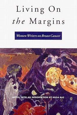 Living on the Margins: Women Writers on Breast Cancer Hilda Raz