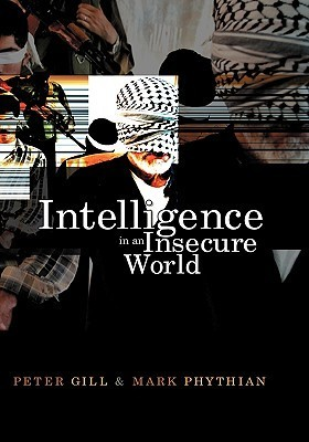 Intelligence in an Insecure World: Surveillance, Spies and Snouts Peter Gill