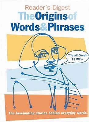 Readers digest the origins of words and phrases Angus Stevenson