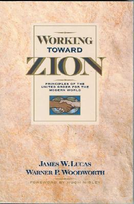 Working Toward Zion: Principles of the United Order for the Modern World James W. Lucas