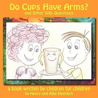 Do Cups Have Arms? and Other Silly Questions  by  Henry Simpson Heimlich