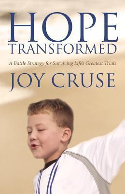 Hope Transformed: A Battle Strategy for Surviving Lifes Greatest Trials  by  Joy Cruse