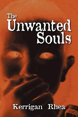 The Unwanted Souls Kerrigan Rhea
