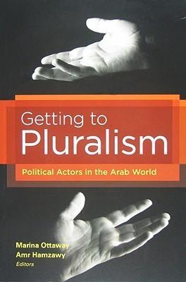 Getting to Pluralism: Political Actors in the Arab World Marina Ottaway