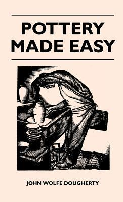 Pottery Made Easy  by  John Wolfe Dougherty