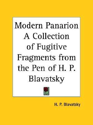 Modern Panarion a Collection of Fugitive Fragments from the Pen of H. P. Blavatsky  by  Helena Petrovna Blavatsky