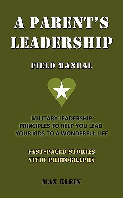 A Parents Leadership Field Manual  by  Max Klein