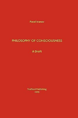 Philosophy of Consciousness: A Draft  by  Pavel Ivanov