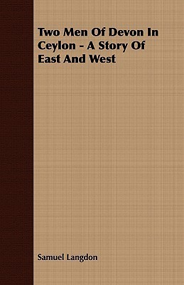 Two Men of Devon in Ceylon - A Story of East and West  by  Samuel Langdon
