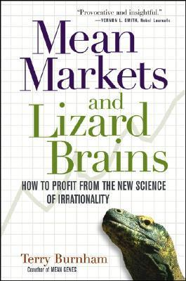 Mean Markets and Lizard Brains: How to Profit from the New Science of Irrationality  by  Terry Burnham