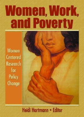 Women, Work and Poverty: Women Centered Research for Policy Change  by  Heidi Hartmann