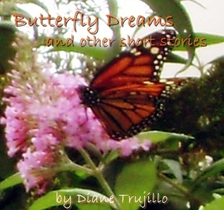 Butterfly Dreams and Other Short Stories  by  Diane Trujillo