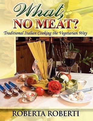 What, No Meat? Roberta Roberti