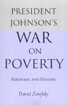 President Johnsons War On Poverty: Rhetoric and History David Zarefsky