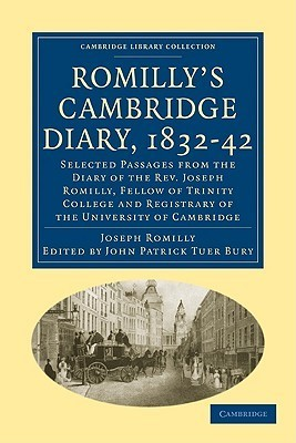 Romillys Cambridge Diary, 1832 42: Selected Passages from the Diary of the REV. Joseph Romilly, Fellow of Trinity College and Registrary of the University of Cambridge  by  Joseph Romilly