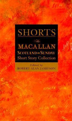 Shorts: The Macallan Scotland on Sunday Short Story Collection Robert Alan Jamieson