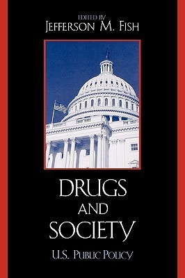 Drugs and Society: U.S. Public Policy  by  Jefferson M. Fish