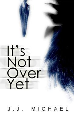 Its Not Over Yet J.J. Michael
