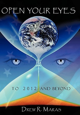 Open Your Eyes: To 2012 and Beyond  by  Drew Ryan Maras