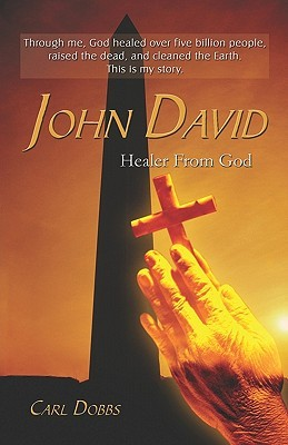 John David: Healer from God: Healer from God  by  Carl Dobbs