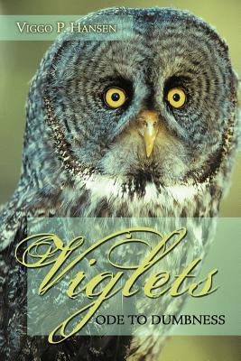 Viglets: Ode to Dumbness  by  Viggo P. Hansen