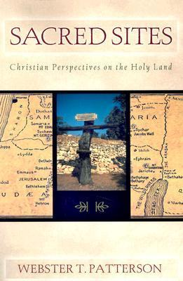 Sacred Sites: Christian Perspectives on the Holy Land Webster T. Patterson
