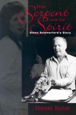 Serpent And The Spirit: Glenn SummerfordS Story  by  Thomas Burton