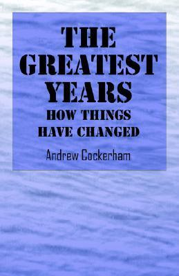 The Greatest Years: How Things Have Changed Andrew Cockerham