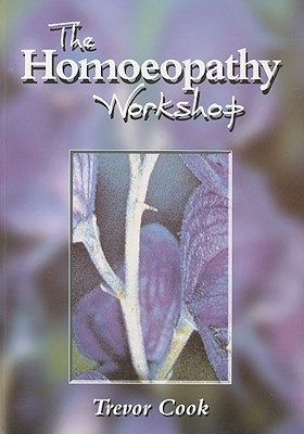 The Homeopathy Workshop  by  Trevor M. Cook