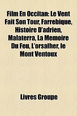 Film En Occitan: Le Vent Fait Son Tour, Farrebique, Histoire DAdrien, Malaterra, La Memoire Du Feu, LOrsalher, Le Mont Ventoux Livres Groupe