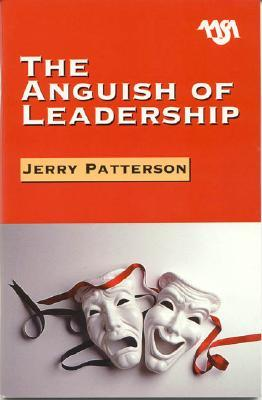 The Anguish of Leadership Jerry Patterson