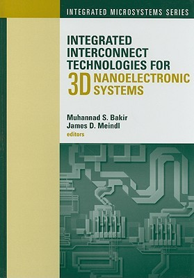 Integrated Interconnect Technologies for 3D Nanoelectronic Systems Muhannad S. Bakir